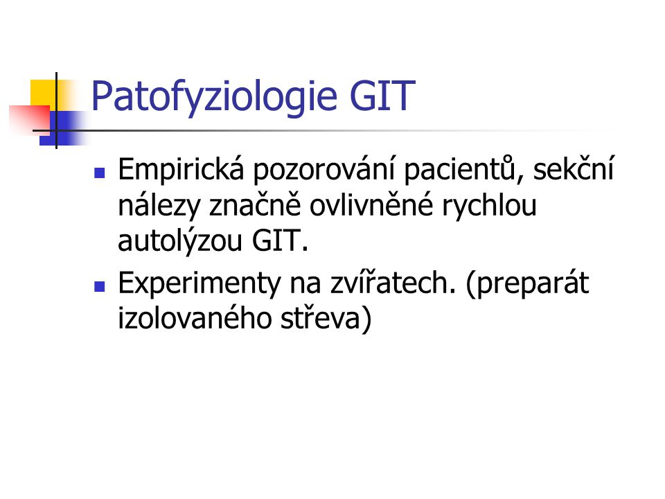 Patofyziologie GIT Empirická pozorování pacientů, sekční nálezy značně ovlivněné rychlou autolýzou GIT.
