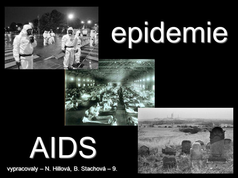 epidemie AIDS vypracovaly – N. Hillová, B. Stachová – 9.