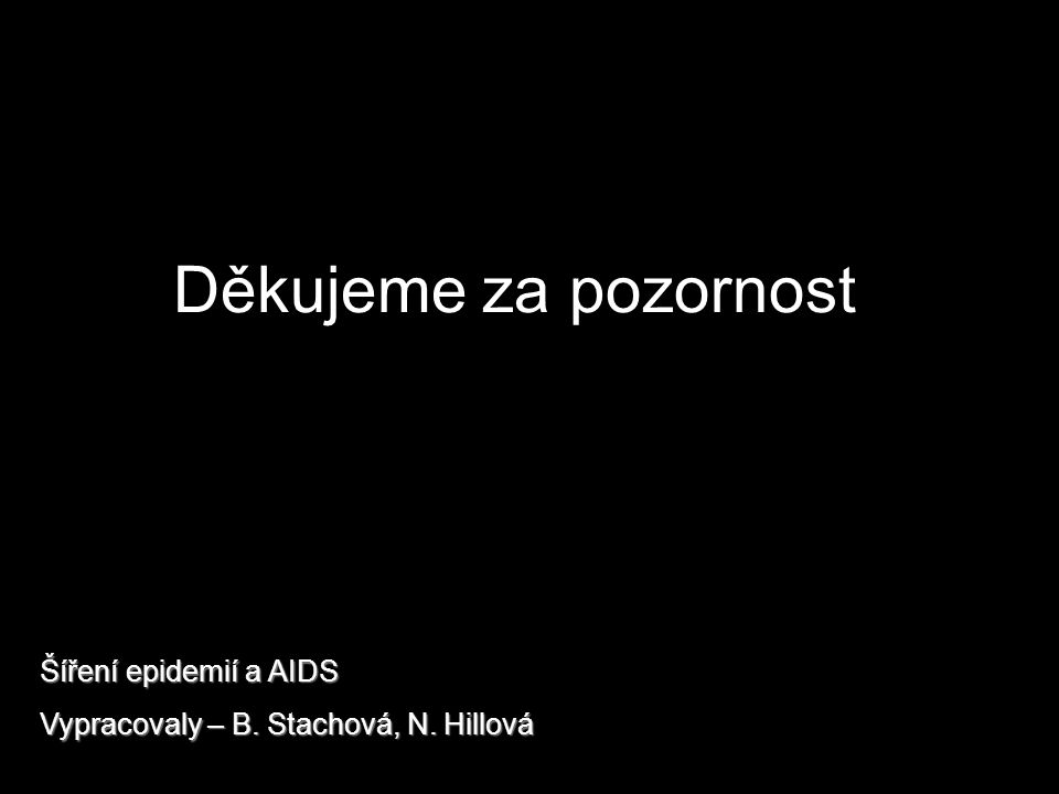 Děkujeme za pozornost Šíření epidemií a AIDS