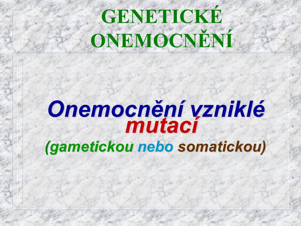 Onemocnění vzniklé mutací (gametickou nebo somatickou)