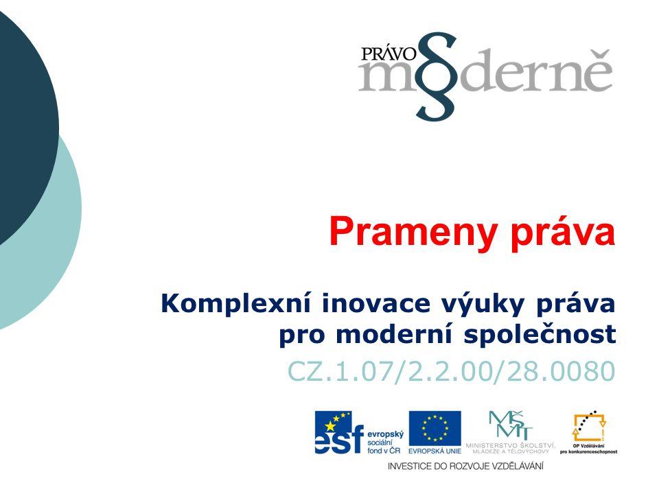 Prameny práva Komplexní inovace výuky práva pro moderní společnost CZ.1.07/2.2.00/28.0080
