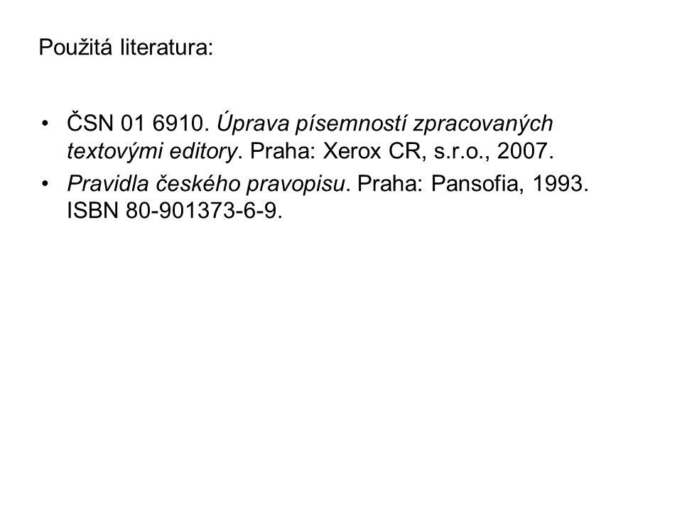 Použitá literatura: ČSN 01 6910. Úprava písemností zpracovaných textovými editory. Praha: Xerox CR, s.r.o., 2007.