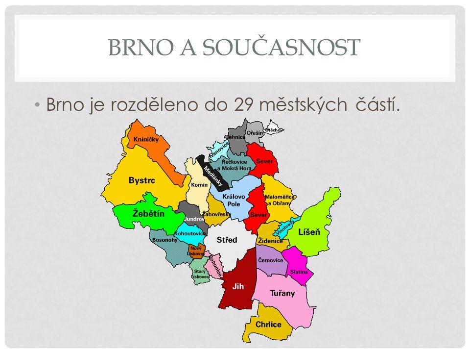 Brno a současnost Brno je rozděleno do 29 městských částí.