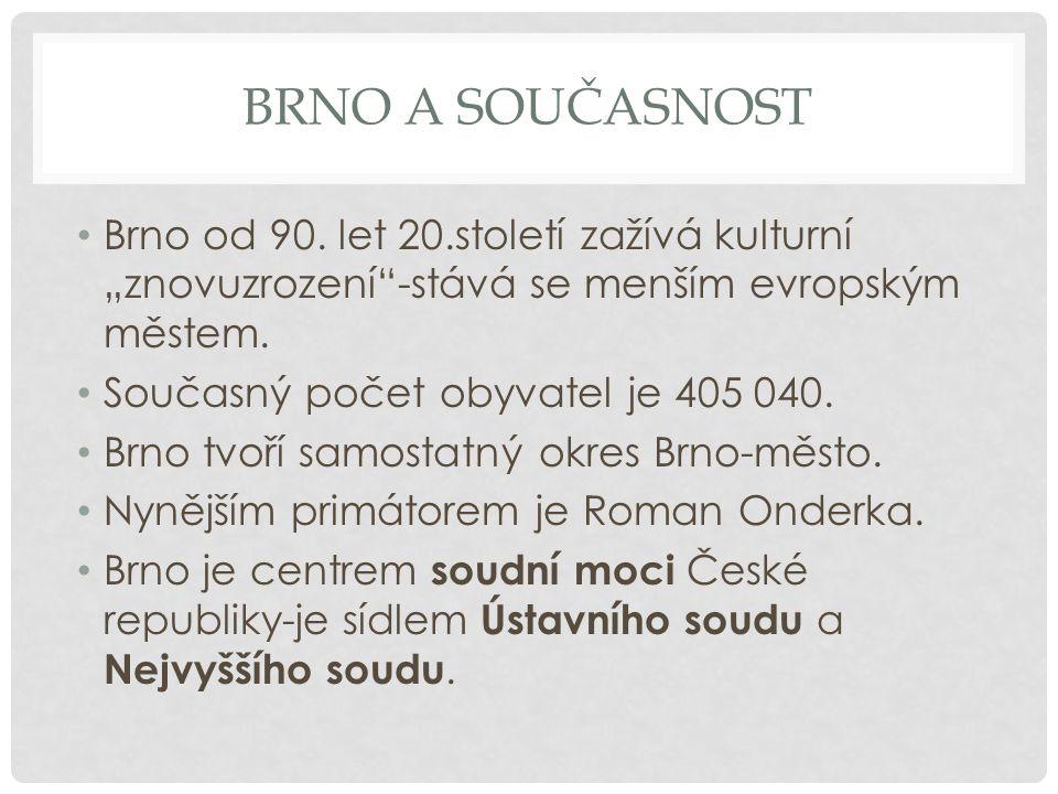 """Brno a současnost Brno od 90. let 20.století zažívá kulturní """"znovuzrození -stává se menším evropským městem."""