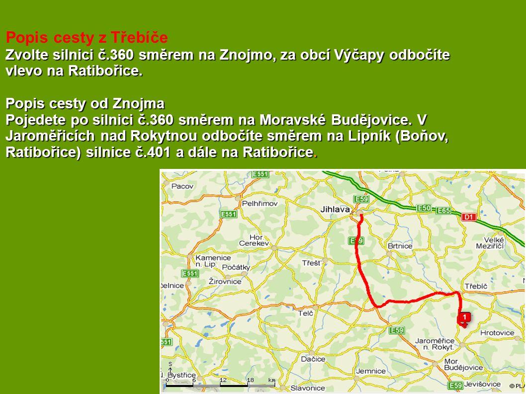 Popis cesty z Třebíče Zvolte silnici č.360 směrem na Znojmo, za obcí Výčapy odbočíte vlevo na Ratibořice.