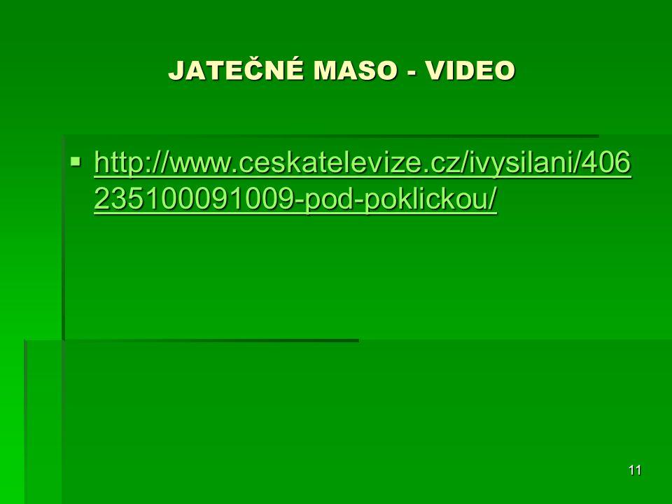 JATEČNÉ MASO - VIDEO http://www.ceskatelevize.cz/ivysilani/406235100091009-pod-poklickou/