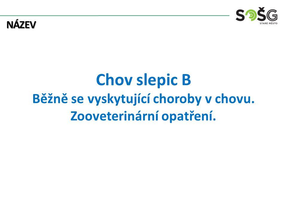 název Chov slepic B Běžně se vyskytující choroby v chovu. Zooveterinární opatření.