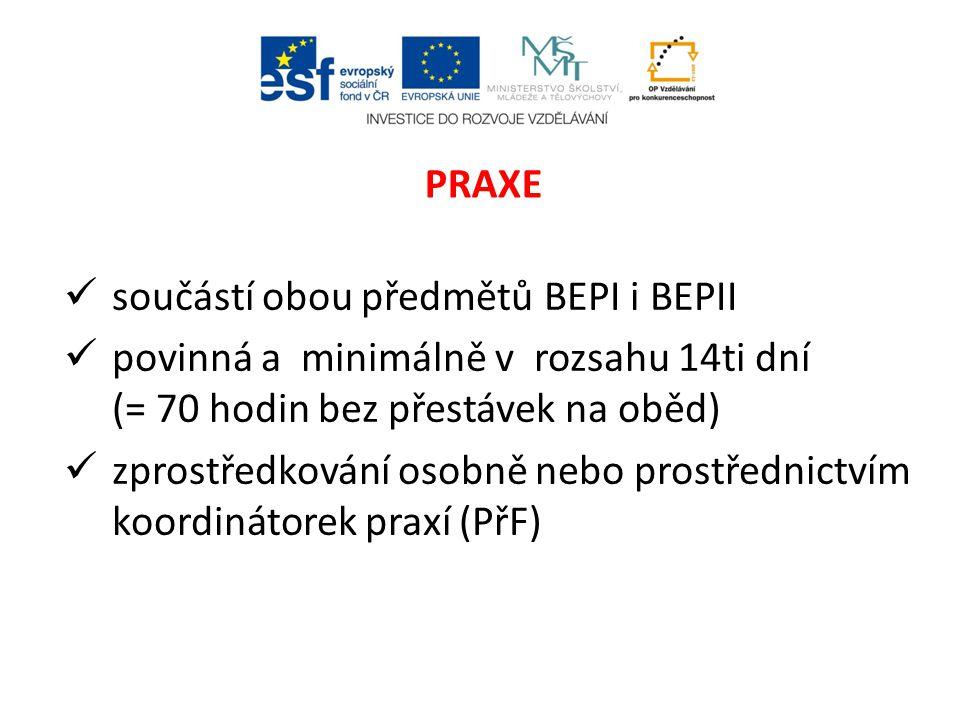 PRAXE součástí obou předmětů BEPI i BEPII. povinná a minimálně v rozsahu 14ti dní (= 70 hodin bez přestávek na oběd)