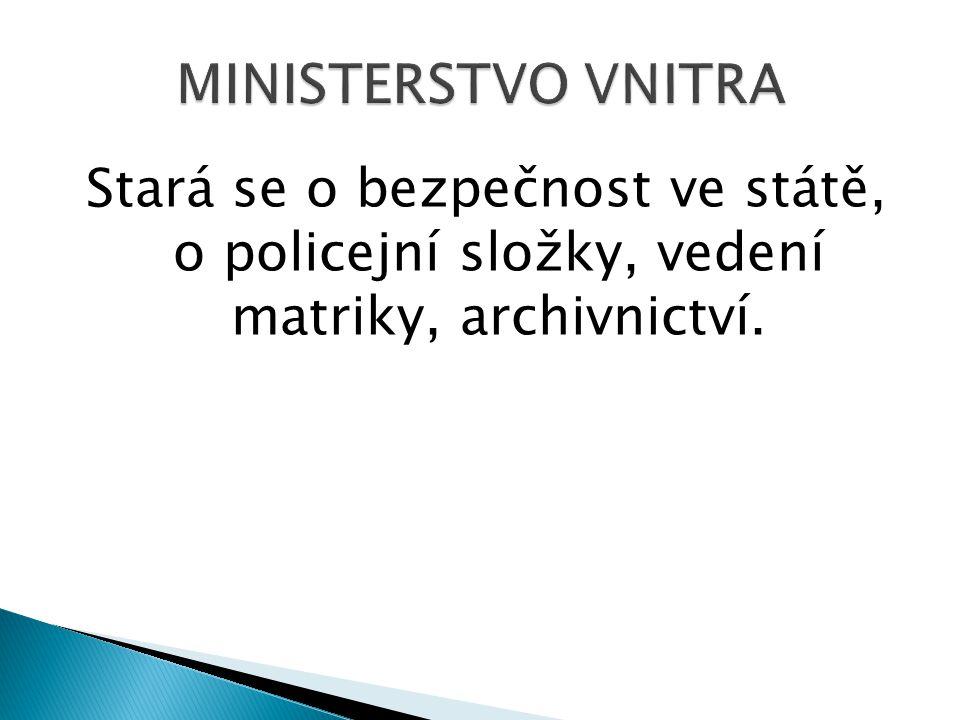 MINISTERSTVO VNITRA Stará se o bezpečnost ve státě, o policejní složky, vedení matriky, archivnictví.