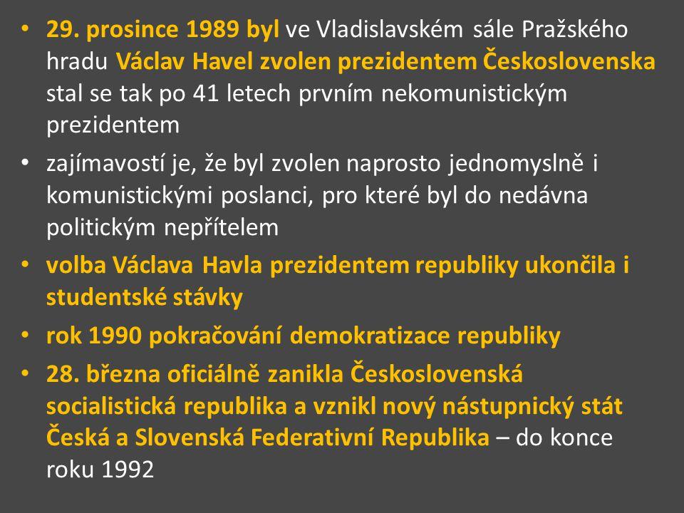 29. prosince 1989 byl ve Vladislavském sále Pražského hradu Václav Havel zvolen prezidentem Československa stal se tak po 41 letech prvním nekomunistickým prezidentem