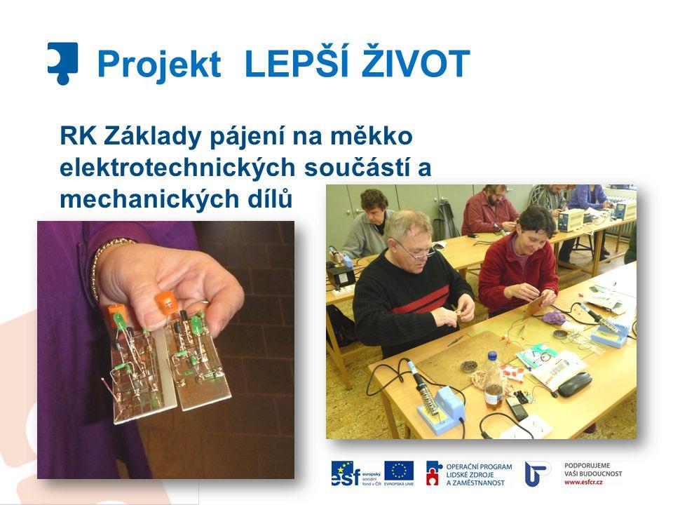 Projekt LEPŠÍ ŽIVOT RK Základy pájení na měkko elektrotechnických součástí a mechanických dílů