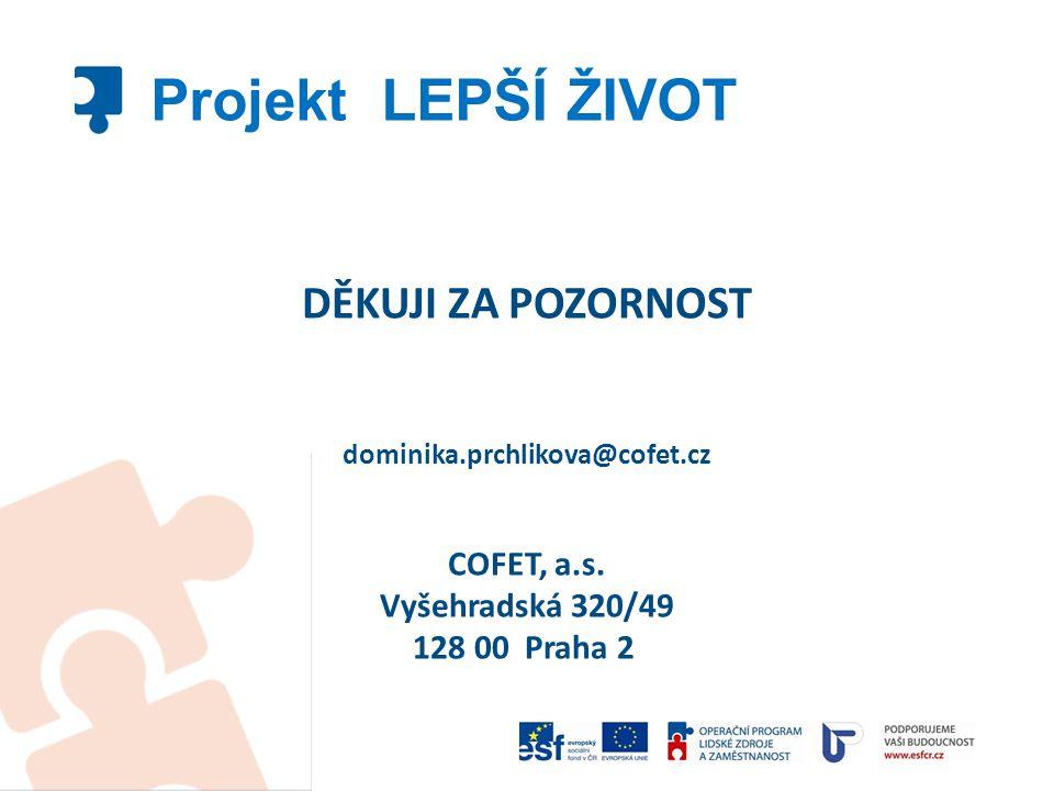 Projekt LEPŠÍ ŽIVOT DĚKUJI ZA POZORNOST COFET, a.s. Vyšehradská 320/49