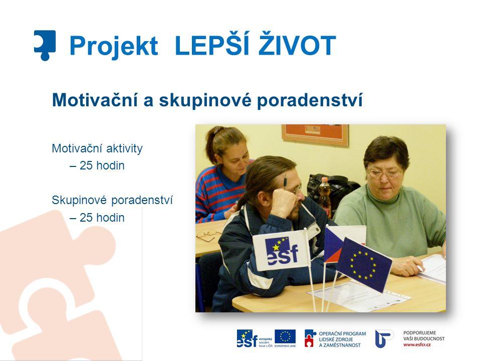 Projekt LEPŠÍ ŽIVOT Motivační a skupinové poradenství