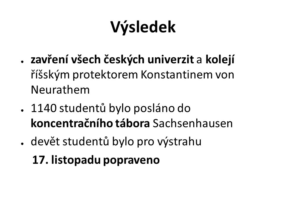 Výsledek zavření všech českých univerzit a kolejí říšským protektorem Konstantinem von Neurathem.