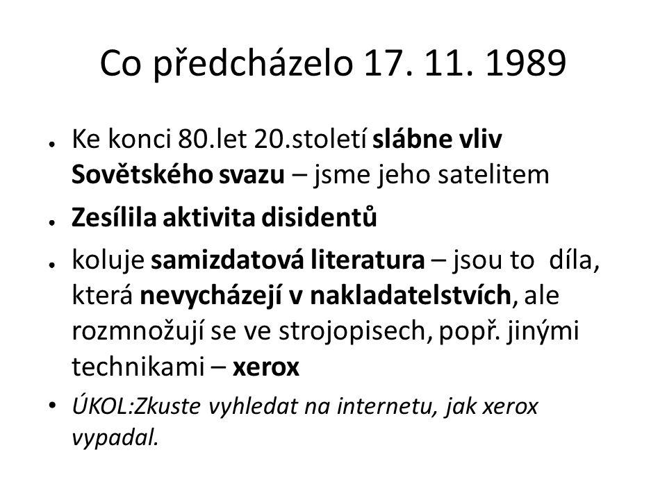 Co předcházelo 17. 11. 1989 Ke konci 80.let 20.století slábne vliv Sovětského svazu – jsme jeho satelitem.
