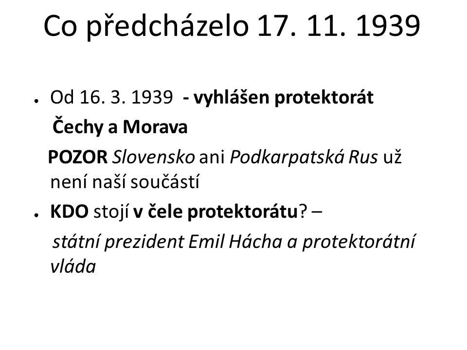 Co předcházelo 17. 11. 1939 Od 16. 3. 1939 - vyhlášen protektorát