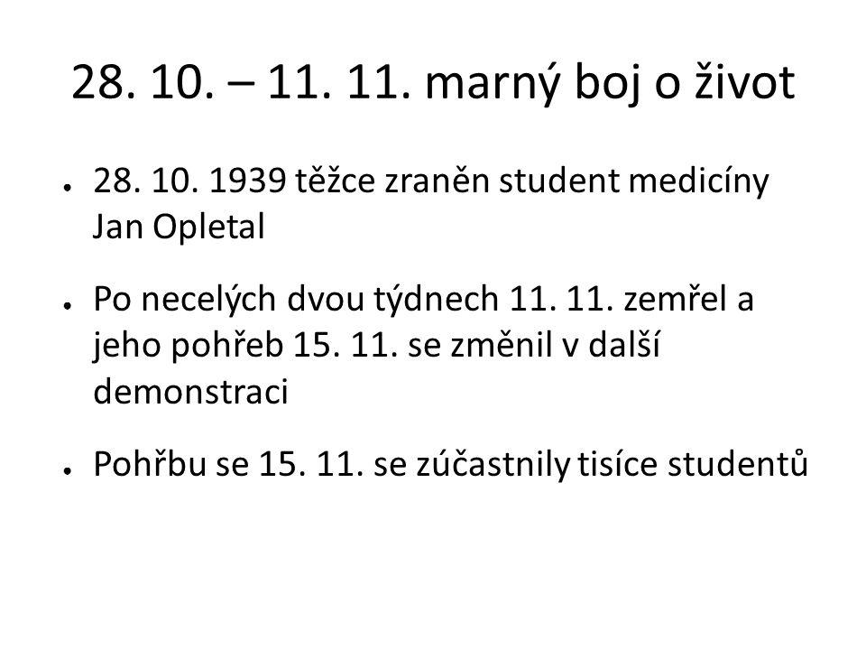 28. 10. – 11. 11. marný boj o život 28. 10. 1939 těžce zraněn student medicíny Jan Opletal.
