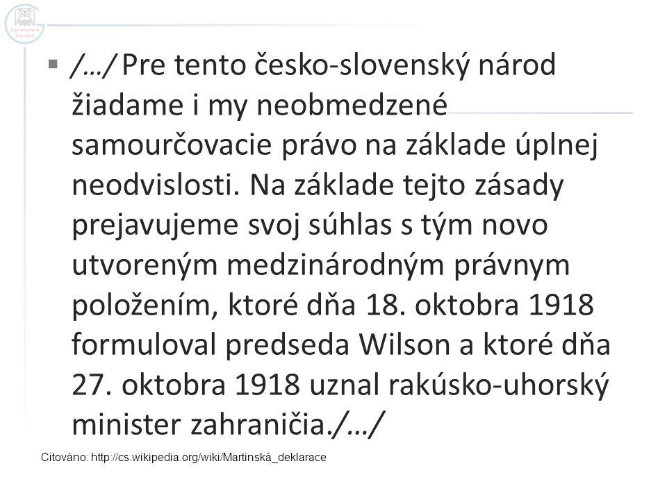/…/ Pre tento česko-slovenský národ žiadame i my neobmedzené samourčovacie právo na základe úplnej neodvislosti. Na základe tejto zásady prejavujeme svoj súhlas s tým novo utvoreným medzinárodným právnym položením, ktoré dňa 18. oktobra 1918 formuloval predseda Wilson a ktoré dňa 27. oktobra 1918 uznal rakúsko-uhorský minister zahraničia./…/