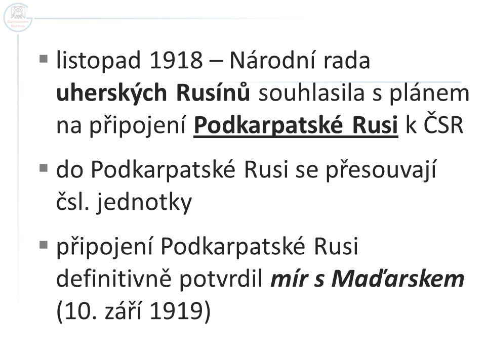 listopad 1918 – Národní rada uherských Rusínů souhlasila s plánem na připojení Podkarpatské Rusi k ČSR