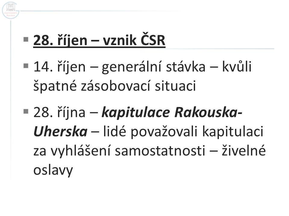 28. říjen – vznik ČSR 14. říjen – generální stávka – kvůli špatné zásobovací situaci.