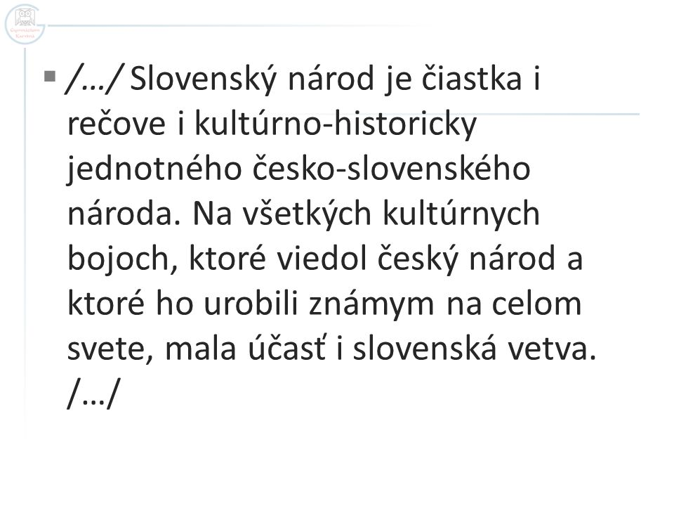 /…/ Slovenský národ je čiastka i rečove i kultúrno-historicky jednotného česko-slovenského národa.