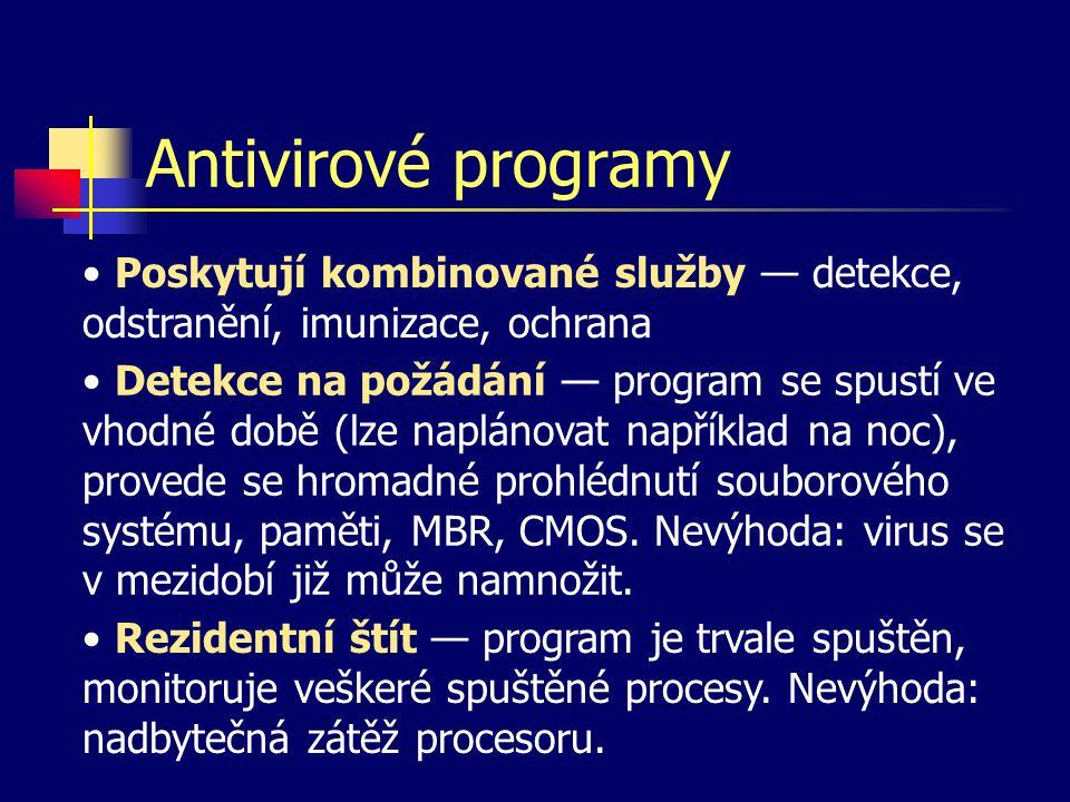 Antivirové programy Poskytují kombinované služby — detekce, odstranění, imunizace, ochrana.