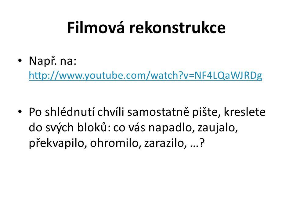 Filmová rekonstrukce Např. na: http://www.youtube.com/watch v=NF4LQaWJRDg.
