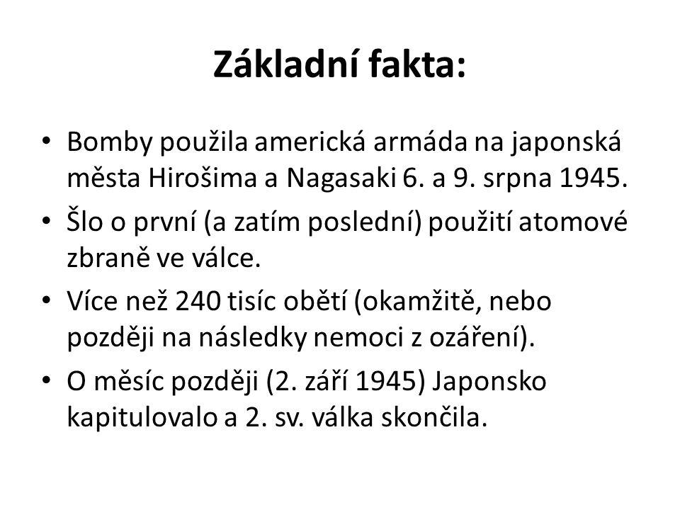 Základní fakta: Bomby použila americká armáda na japonská města Hirošima a Nagasaki 6. a 9. srpna 1945.