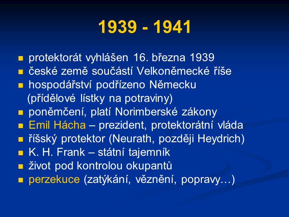 1939 - 1941 protektorát vyhlášen 16. března 1939