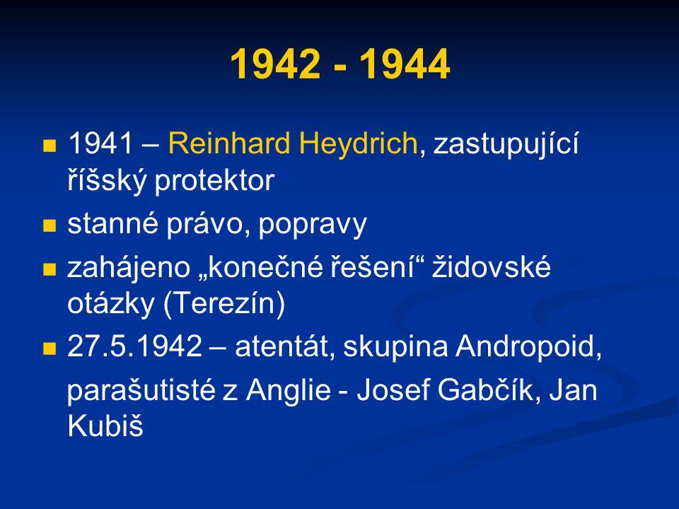 1942 - 1944 1941 – Reinhard Heydrich, zastupující říšský protektor