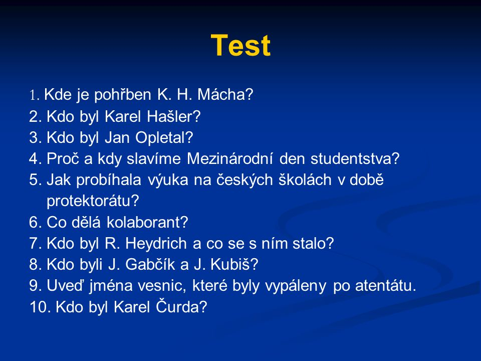 Test 1. Kde je pohřben K. H. Mácha 2. Kdo byl Karel Hašler
