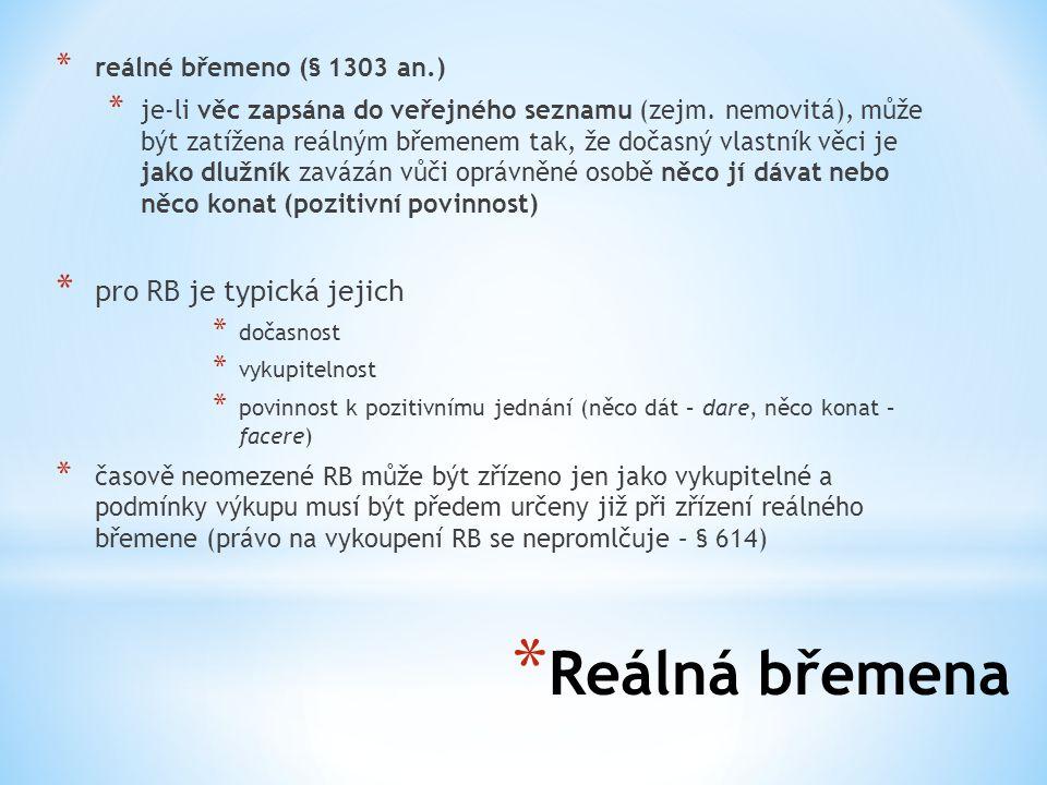 Reálná břemena pro RB je typická jejich reálné břemeno (§ 1303 an.)
