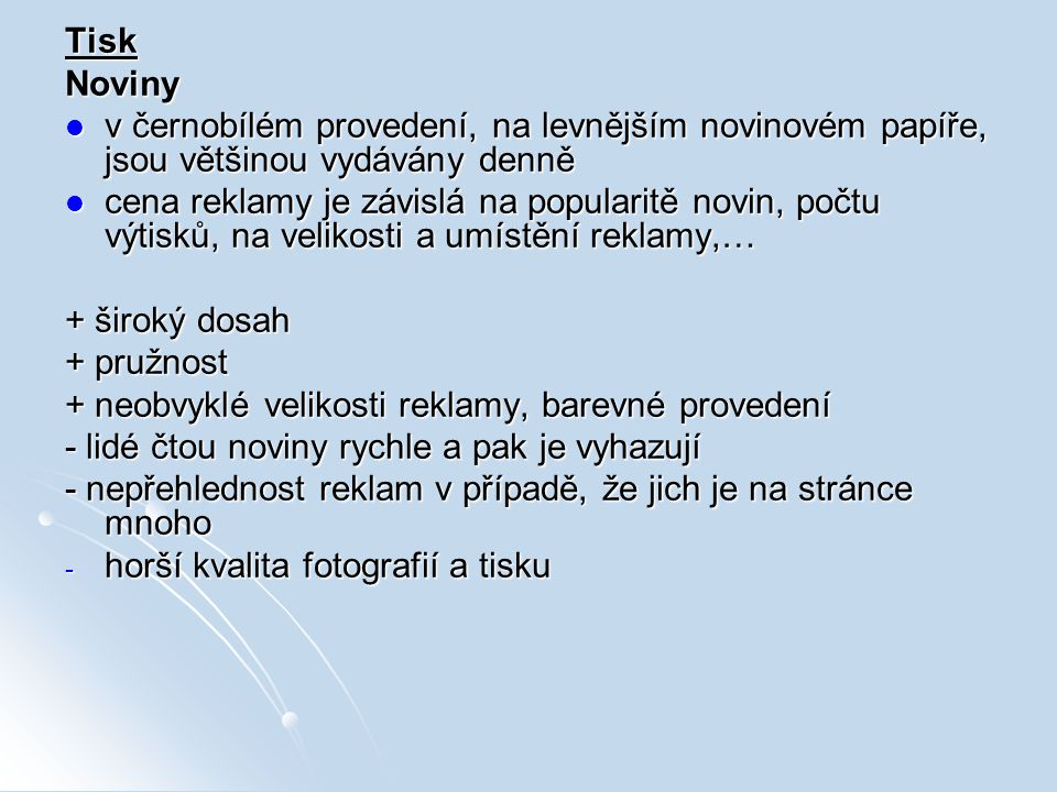 Tisk Noviny. v černobílém provedení, na levnějším novinovém papíře, jsou většinou vydávány denně.