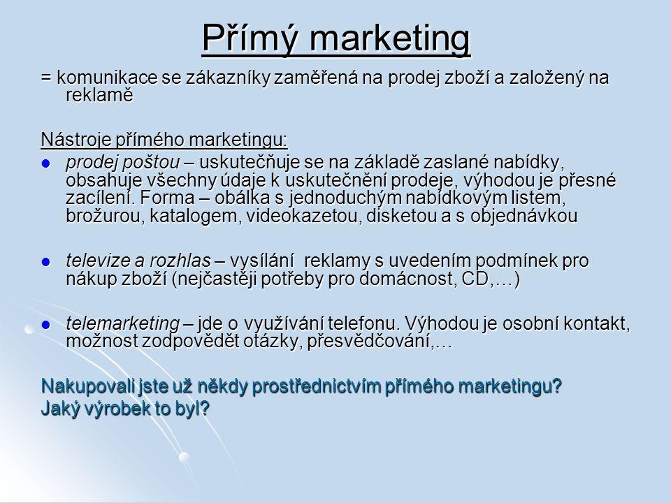 Přímý marketing = komunikace se zákazníky zaměřená na prodej zboží a založený na reklamě. Nástroje přímého marketingu: