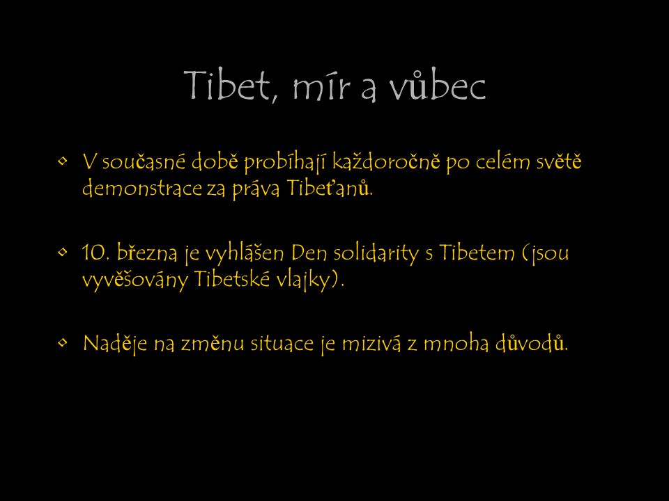 Tibet, mír a vůbec V současné době probíhají každoročně po celém světě demonstrace za práva Tibeťanů.