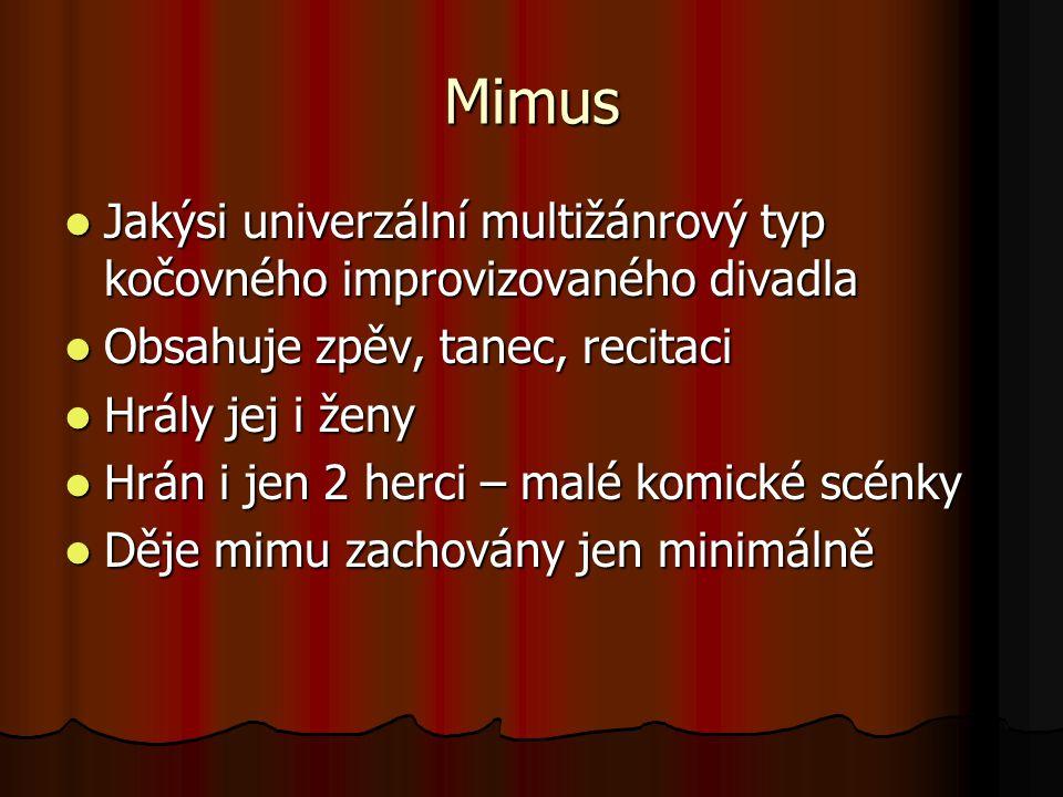 Mimus Jakýsi univerzální multižánrový typ kočovného improvizovaného divadla. Obsahuje zpěv, tanec, recitaci.