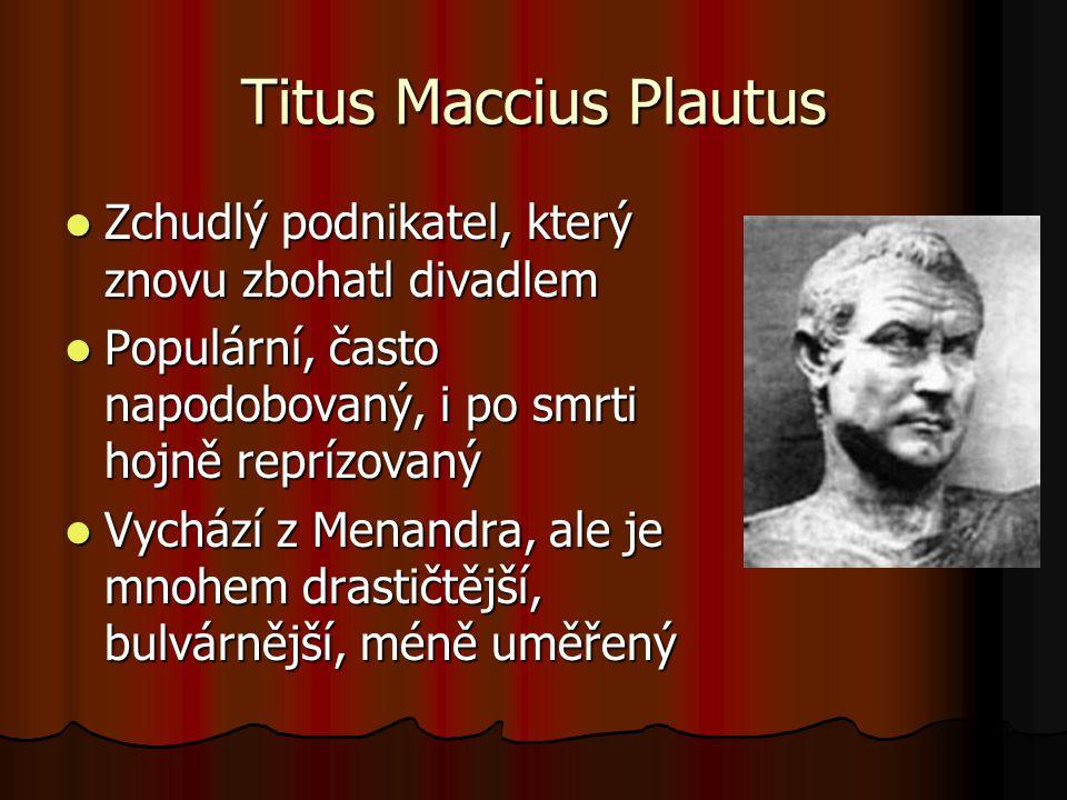 Titus Maccius Plautus Zchudlý podnikatel, který znovu zbohatl divadlem