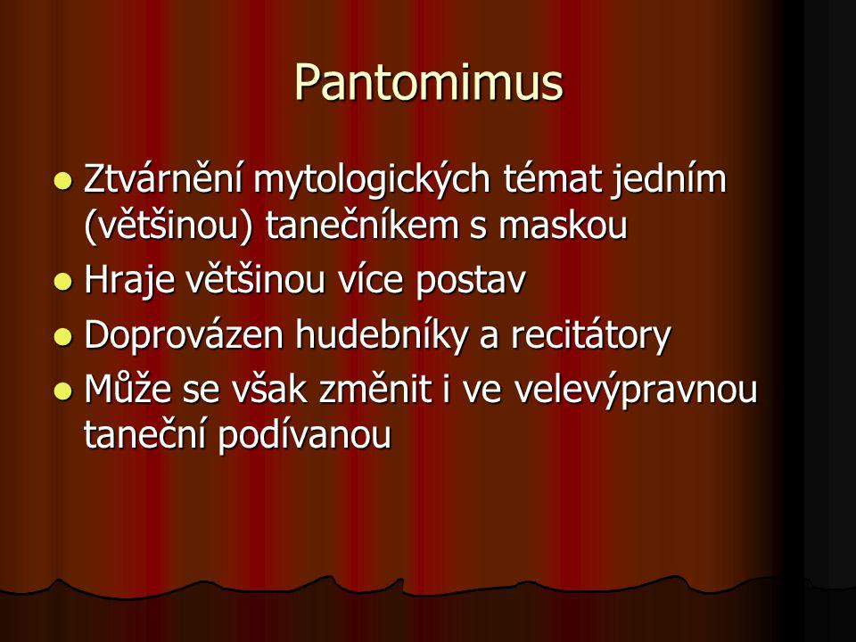 Pantomimus Ztvárnění mytologických témat jedním (většinou) tanečníkem s maskou. Hraje většinou více postav.