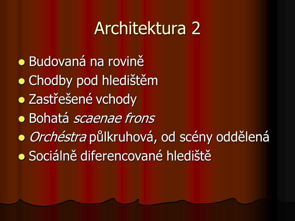 Architektura 2 Budovaná na rovině Chodby pod hledištěm
