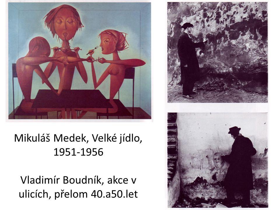 Mikuláš Medek, Velké jídlo, 1951-1956 Vladimír Boudník, akce v ulicích, přelom 40.a50.let