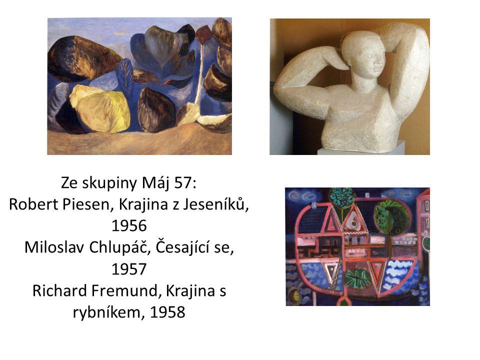 Ze skupiny Máj 57: Robert Piesen, Krajina z Jeseníků, 1956 Miloslav Chlupáč, Česající se, 1957 Richard Fremund, Krajina s rybníkem, 1958