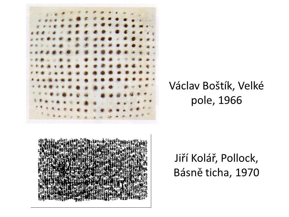 Václav Boštík, Velké pole, 1966 Jiří Kolář, Pollock, Básně ticha, 1970
