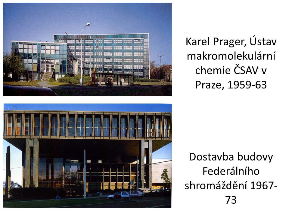 Karel Prager, Ústav makromolekulární chemie ČSAV v Praze, 1959-63 Dostavba budovy Federálního shromáždění 1967-73