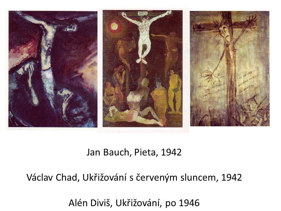 Jan Bauch, Pieta, 1942 Václav Chad, Ukřižování s červeným sluncem, 1942 Alén Diviš, Ukřižování, po 1946