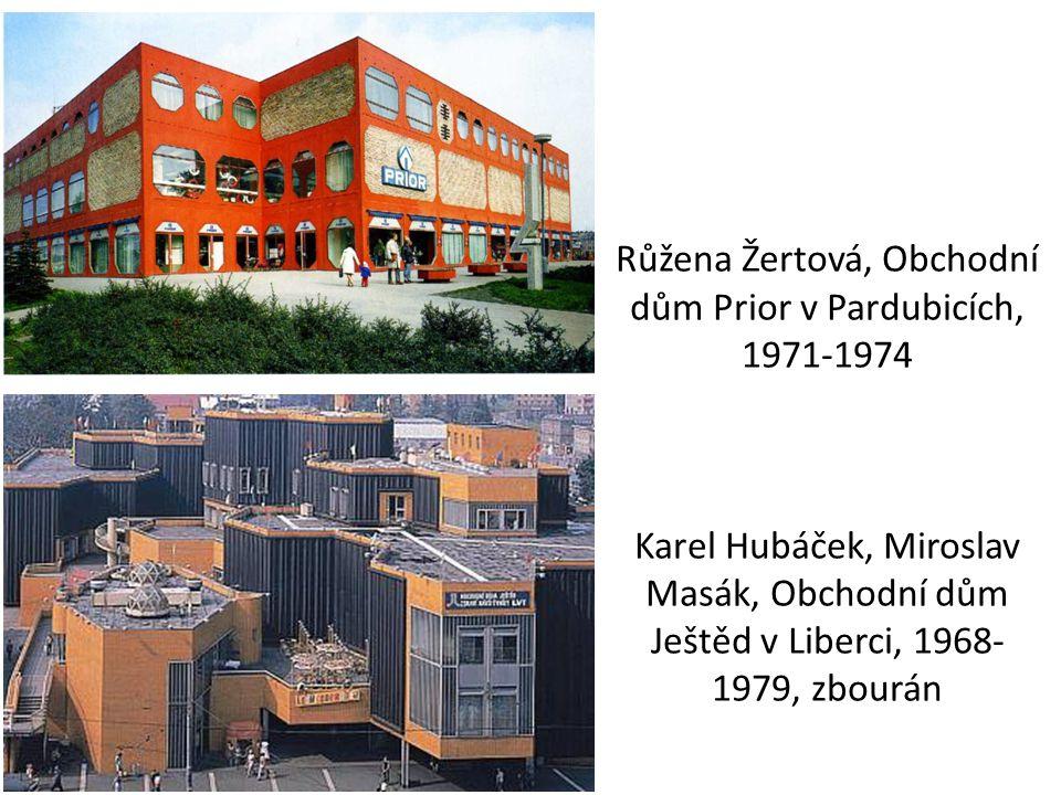 Růžena Žertová, Obchodní dům Prior v Pardubicích, 1971-1974 Karel Hubáček, Miroslav Masák, Obchodní dům Ještěd v Liberci, 1968-1979, zbourán