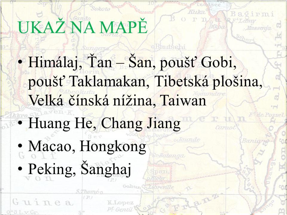 UKAŽ NA MAPĚ Himálaj, Ťan – Šan, poušť Gobi, poušť Taklamakan, Tibetská plošina, Velká čínská nížina, Taiwan.