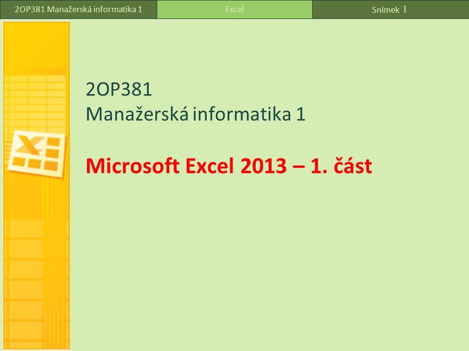 2OP381 Manažerská informatika 1 Microsoft Excel 2013 – 1. část