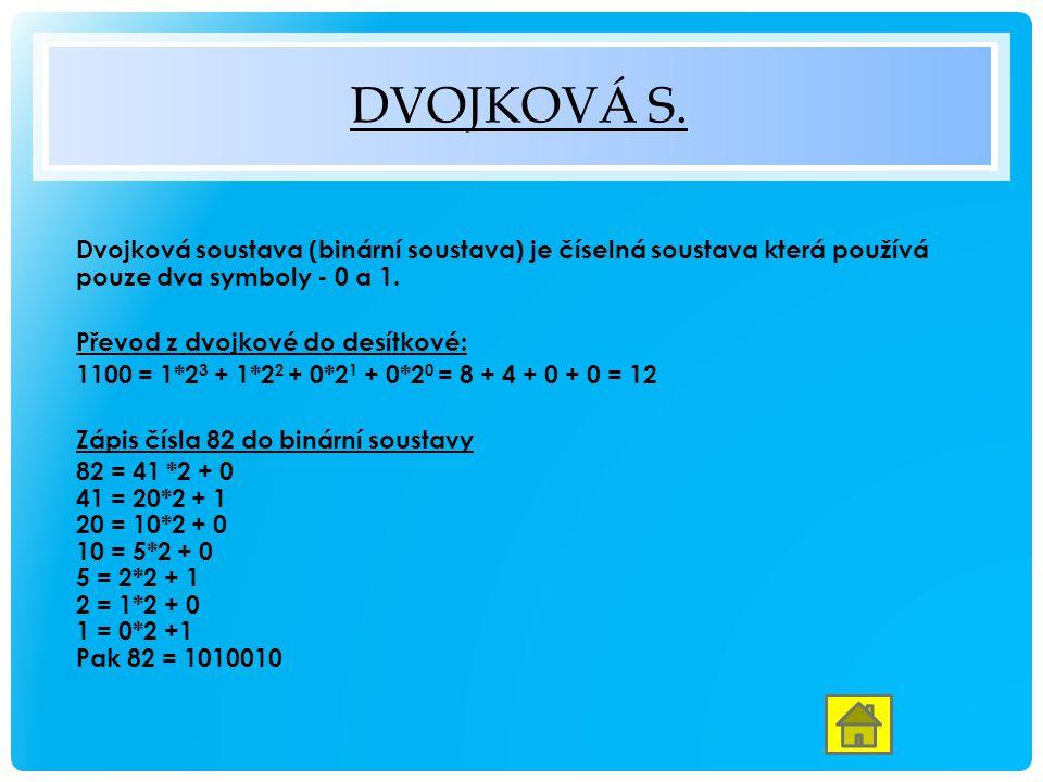 Dvojková s. Dvojková soustava (binární soustava) je číselná soustava která používá pouze dva symboly - 0 a 1.