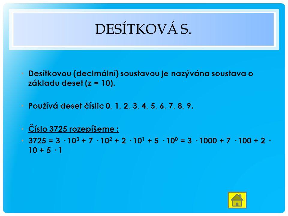 Desítková s. Desítkovou (decimální) soustavou je nazývána soustava o základu deset (z = 10). Používá deset číslic 0, 1, 2, 3, 4, 5, 6, 7, 8, 9.
