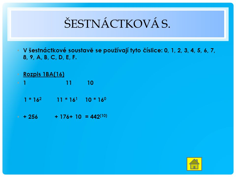 Šestnáctková s. V šestnáctkové soustavě se používají tyto číslice: 0, 1, 2, 3, 4, 5, 6, 7, 8, 9, A, B, C, D, E, F.